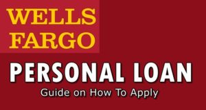 WELLS FARGO PERSONAL LOAN – Guide On How To Apply For This Offer